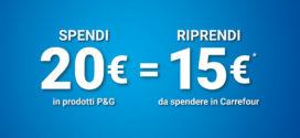 Spendi 20 €uro in prodotti P&G, ricevi 15 €uro in buoni Carrefour